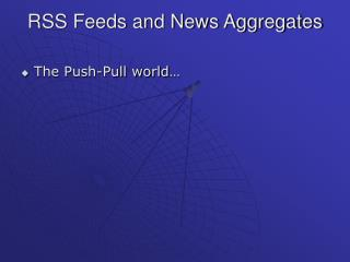 RSS Feeds and News Aggregates