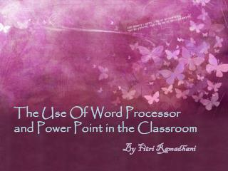 The Use Of Word  Processor and Power Point in  the Classroom