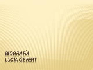 BIOGRAFíA LUCÍA  GEVERT