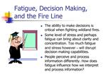 Fatigue, Decision Making,  and the Fire Line