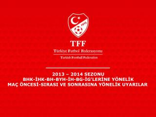 2013 – 2014 SEZONU BHK-İHK-BH-BYH-İH-BG-İG'LERİNE YÖNELİK