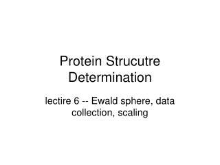 Protein Strucutre Determination