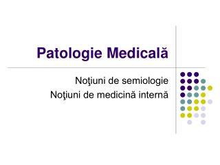 Patologie Medical ă