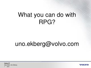 What you can do with RPG? uno.ekberg@volvo