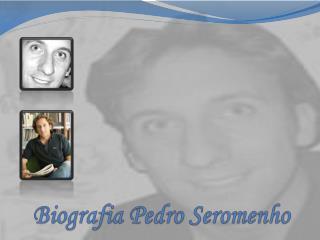 Biografia Pedro Seromenho