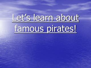 Let's learn about famous pirates!