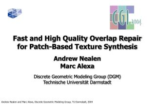 Fast and High Quality Overlap Repair for Patch-Based Texture Synthesis  Andrew Nealen Marc Alexa  Discrete Geometric Mod