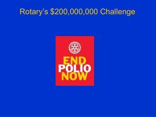 Rotary's $200,000,000 Challenge
