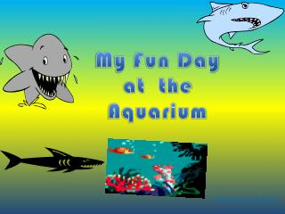 My Fun Day at  the Aquarium