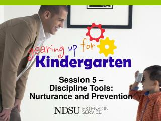 Session 5 –  Discipline Tools:  Nurturance and Prevention