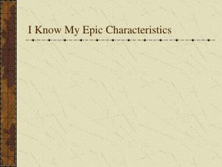 I Know My Epic Characteristics