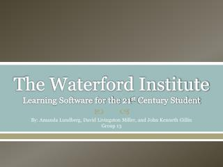 The Waterford Institute Learning Software for the 21 st  Century Student
