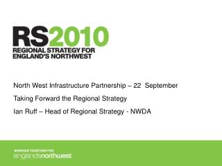 North West Infrastructure Partnership – 22  September Taking Forward the Regional Strategy