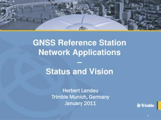 GNSS Reference Station Network Applications  �  Status and Vision