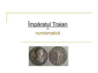Împăratul Traian  în  numismatică