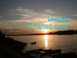 """Location  """" ROWING CLUB """""""