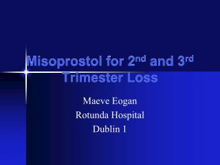 Misoprostol for 2 nd  and 3 rd  Trimester Loss