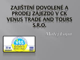 Zajištění dovolené a prodej zájezdů v CK VENUS  TRaDe  AND TOURS s.r.o.