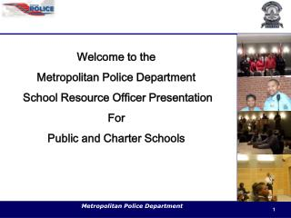 Welcome to the  Metropolitan Police Department  School Resource Officer Presentation For