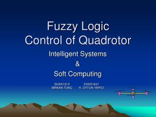 Fuzzy Logic Control of Quadrotor