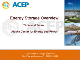 Energy Storage Overview Thomas Johnson Alaska Center for Energy and Power