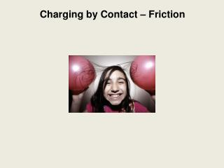 Charging by Contact � Friction