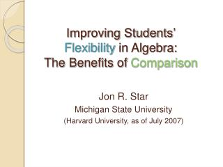 Improving Students'  Flexibility  in Algebra:  The Benefits of  Comparison