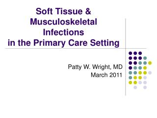 Soft Tissue & Musculoskeletal  Infections  in the Primary Care Setting