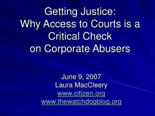 Getting Justice:  Why Access to Courts is a Critical Check on Corporate Abusers