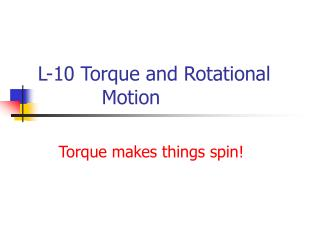L-10 Torque and Rotational 		Motion