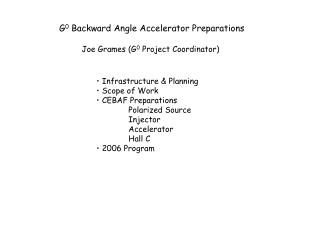 G 0  Backward Angle Accelerator Preparations Joe Grames (G 0  Project Coordinator)