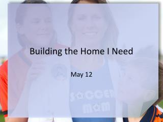 Building the Home I Need