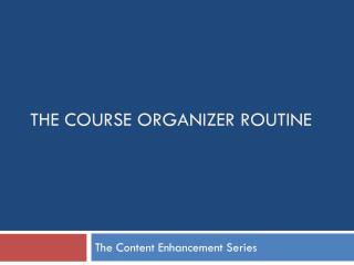 The Course Organizer Routine