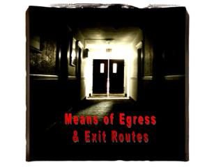 Means of Egress & Exit Routes