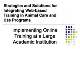 Strategies and Solutions for Integrating Web-based Training in Animal Care and Use Programs