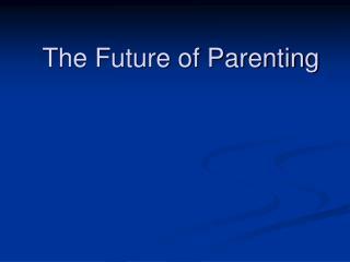 The Future of Parenting