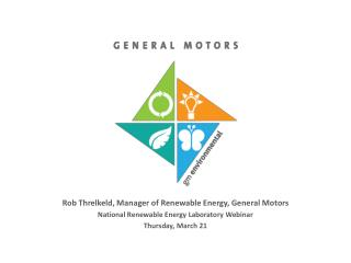 Rob  Threlkeld , Manager of Renewable Energy, General Motors