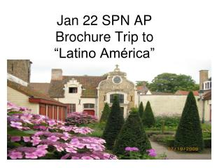 "Jan 22 SPN AP  Brochure Trip to ""Latino América"""