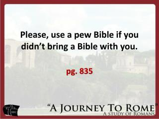 Please, use a pew Bible if you didn't bring a Bible with you.