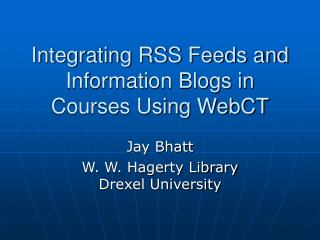 Integrating RSS Feeds and Information Blogs in Courses Using WebCT