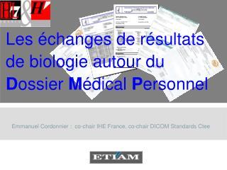 Emmanuel Cordonnier :  co-chair IHE France, co-chair DICOM Standards Ctee