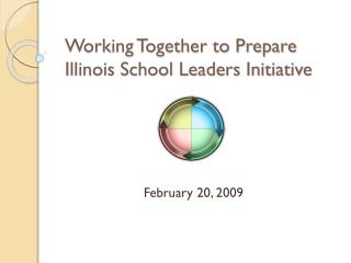 Working Together to Prepare Illinois School Leaders Initiative
