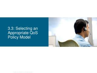 3.3: Selecting an Appropriate QoS Policy Model