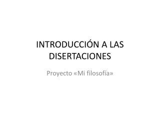 INTRODUCCIÓN A LAS DISERTACIONES