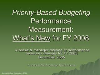Priority-Based Budgeting  Performance Measurement:  What's New  for FY 2008