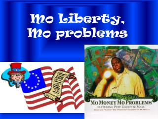 Mo Liberty,  Mo problems