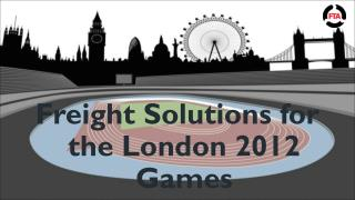 Freight Solutions for the London 2012 Games