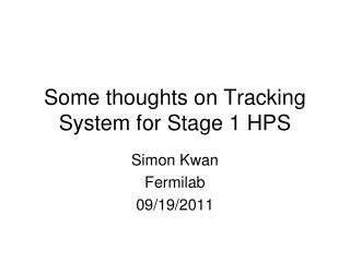 Some thoughts on Tracking System for Stage 1 HPS