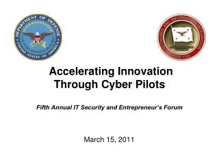 Accelerating Innovation Through Cyber  Pilots Fifth Annual IT Security and Entrepreneur's Forum