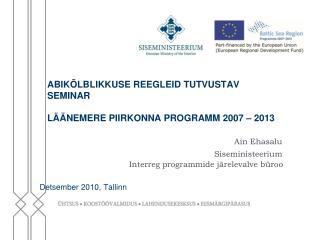ABIKÕLBLIKKUSE REEGLEID TUTVUSTAV  SEMINAR   LÄÄNEMERE PIIRKONNA PROGRAMM 2007 – 2013